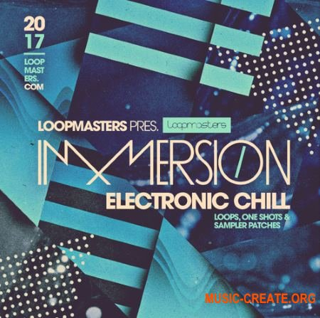 Loopmasters Immersion Electronic Chill (MULTiFORMAT) - сэмплы Chillout