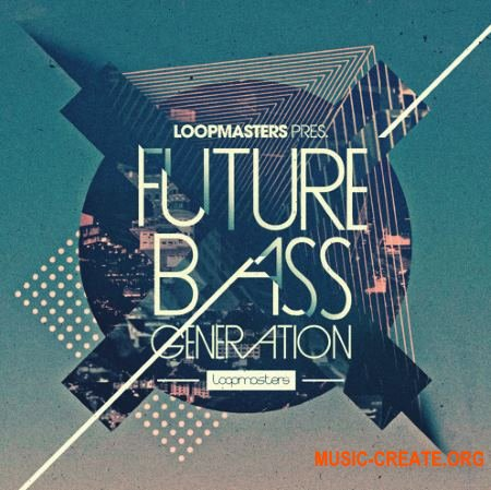 Loopmasters Future Bass Generation (MULTiFORMAT) - сэмплы Future Bass