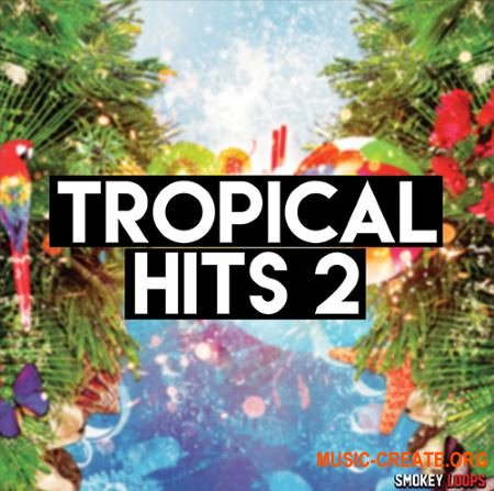 Smokey Loops Tropical Hits 2 (WAV MiDi) - сэмплы Tropical House