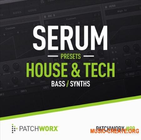 Patchworx 90 House and Tech Serum Presets (WAV MiDi SERUM) - сэмплы Tech House, Techno, Trance