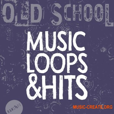 Raw Loops Old School MusicLoops and Hits (WAV) - сэмплы Old School
