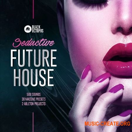Black Octopus Sound Seductive Future House (WAV MiDi ABLETON LiVE TEMPLATE MASSiVE) - сэмплы Future House