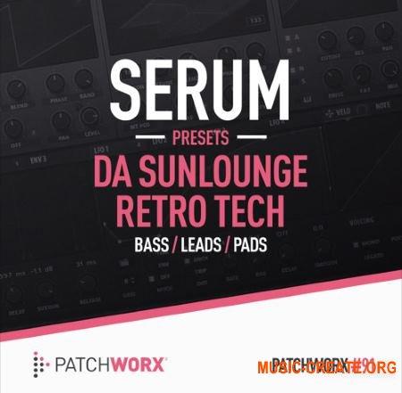 Patchworx 91 Da Sunlounge Retro Tech Serum Presets (WAV MiDi SERUM) - сэмплы Deep, Tech House