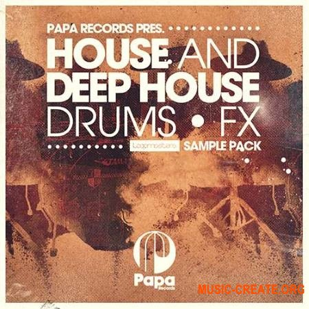 Loopmasters Papa Records House and Deep House Drums and FX (MULTiFORMAT) - сэмплы ударных, House, Deep House
