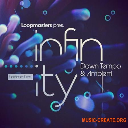 Loopmasters Infinity Down Tempo and Ambient (MULTiFORMAT) - сэмплы Downtempo, Ambient