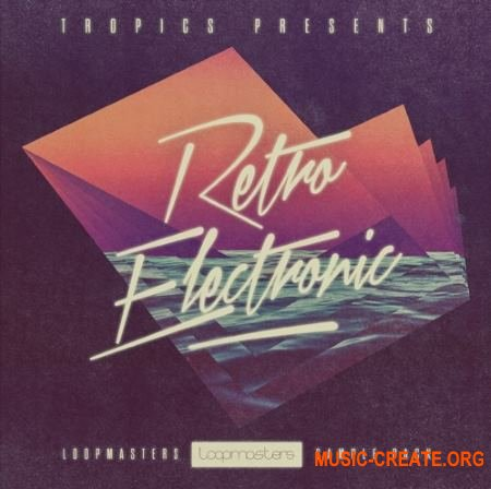 Loopmasters Tropics Retro Electronic (MULTiFORMAT) - сэмплы Electronica, Chillout, Downbeat