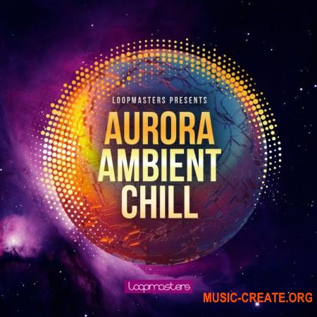 Loopmasters Aurora Ambient Chill (MULTiFORMAT) - сэмплы Chillout, Ambient, Hip Hop, Downtempo