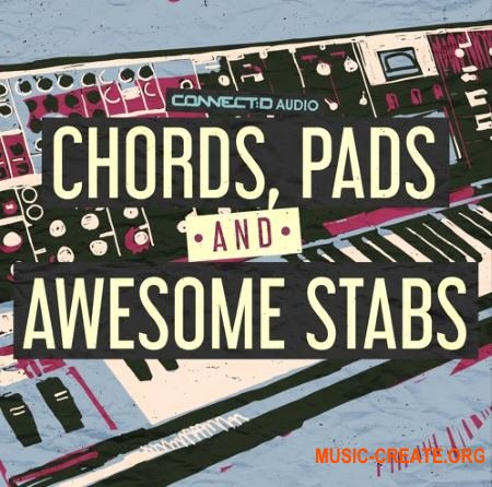 CONNECTD Audio Chords Pads and Awesome Stabs (MULTiFORMAT) - сэмплы синтезаторов