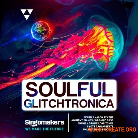 Singomakers Soulful Glitchtronica (MULTiFORMAT) - сэмплы Electronica, Ambient, Glitch Hop, IDM, Chill Trap
