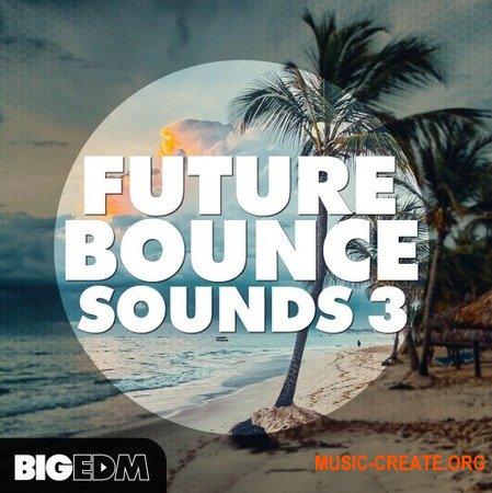 Big EDM Future Bounce Sounds 3 (WAV MiDi SERUM SPiRE SYLENTH1) - сэмплы Future Bounce, House, EDM