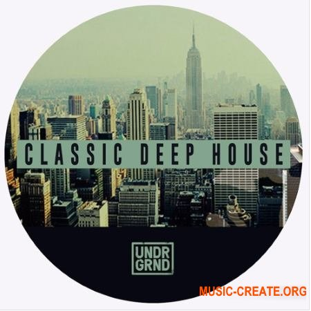 UNDRGRND Sounds Classic Deep House (WAV MID) - сэмплы Deep House