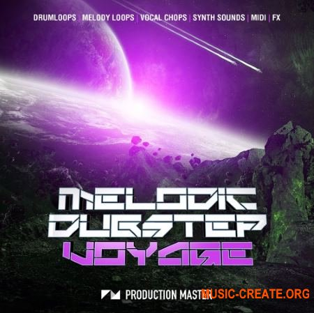Production Master Melodic Dubstep Voyage (WAV MiDi SERUM Presets) - сэмплы Dubstep