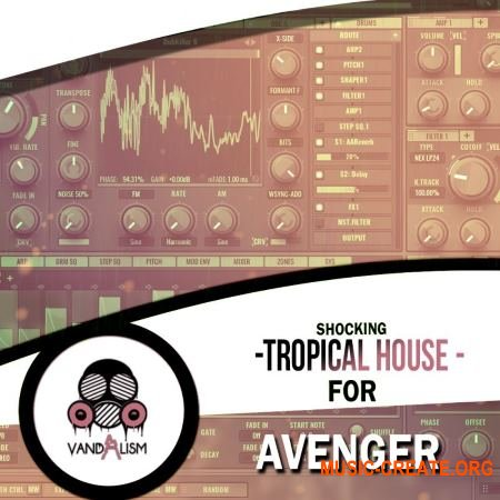 Vandalism Shocking Tropical House For Avenger (Avenger presets)