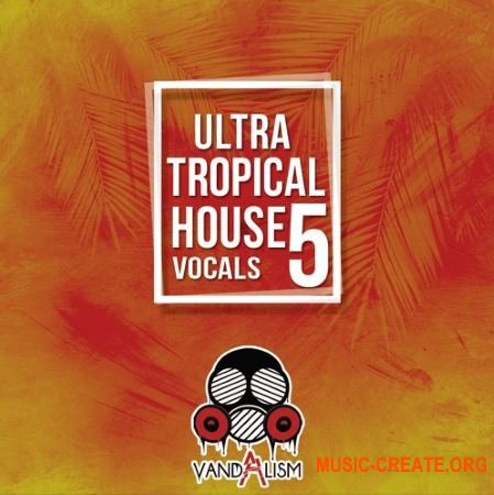 Vandalism Ultra Tropical House Vocals 5 (WAV MiDi) - сэмплы вокала
