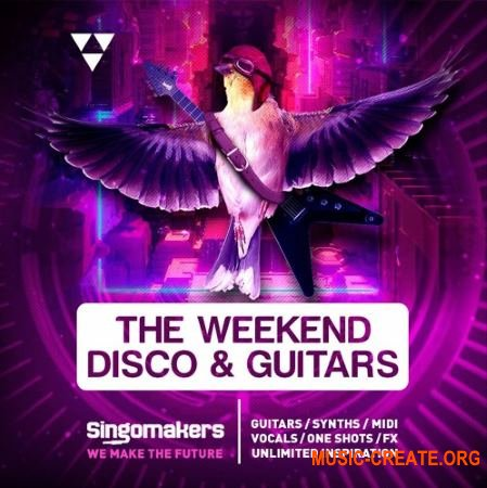 Singomakers The Weekend Disco and Guitars (WAV REX) - сэмплы House, NU Disco, Funky House, POP, Dance, Future House