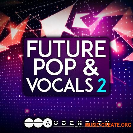 Audentity Records Future Pop & Vocals 2 (WAV MIDi Serum) - сэмплы Future Pop, вокал