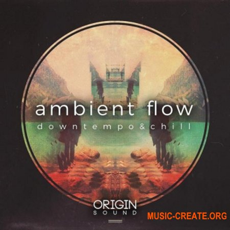 Origin Sound Ambient Flow Downtempo And Chill (WAV MiDi) - сэмплы Ambient, Downtempo