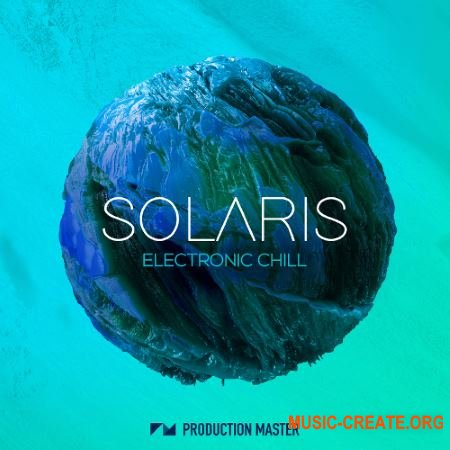 Production Master Solaris Electronic Chill (WAV) - сэмплы Deep Electronica, Downtempo, Chill Out