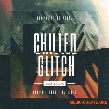 Loopmasters Chilled Glitch (MULTiFORMAT) - глитч сэмплы