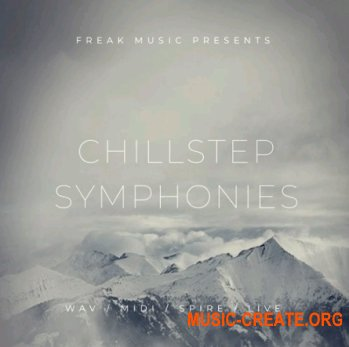 Freak Music Chillstep Symphonies (WAV MiDi VSTi PRESETS DAW TEMPLATE) - сэмплы Chillstep