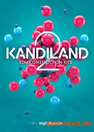 Big Fish Audio Kandiland 2: EDM Construction Kits (MULTIFORMAT) - сэмплы EDM
