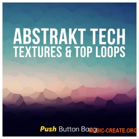 Push Button Bang Abstrakt Tech Textures and Top Loops (WAV) - сэмплы Chill House, Deep Tech, Electronica, IDM, Minimal, Tech House