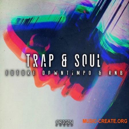 Origin Sound Trap and Soul (WAV) - сэмплы Future Downtempo, RNB