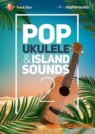 Big Fish Audio Pop Ukulele and Island Sounds 2 (WAV KONTAKT AiFF) - сэмплы Pop