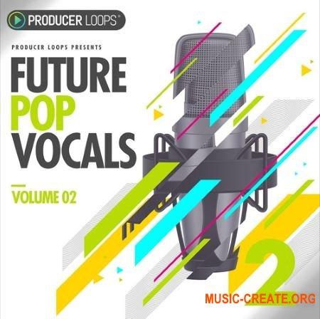 Producer Loops Future Pop Vocals Vol 2 (WAV MIDI) - вокальные сэмплы