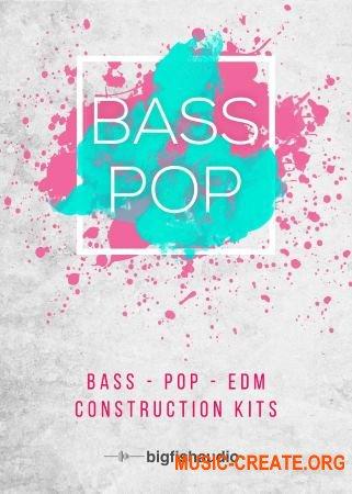 Big Fish Audio Bass Pop: Bass-Pop-EDM Construction Kits (WAV) - сэмплы Pop, EDM