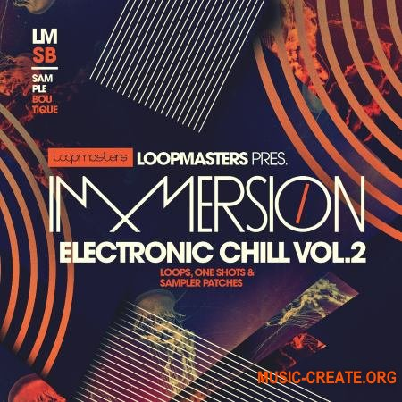 Loopmasters Immersion Electronic Chill 2 (WAV REX) - сэмплы Downtempo, Electronica, Chillout, Hip Hop, Trap
