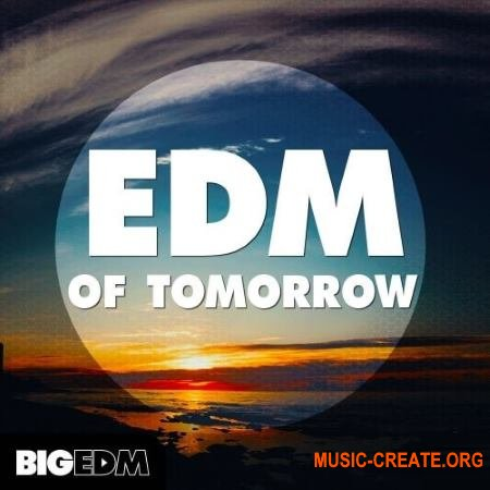 Big EDM EDM Of Tomorrow (WAV MIDI FXB SBF) - сэмплы EDM