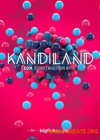 Big Fish Audio Kandiland: EDM Construction Kits (KONTAKT) - библиотека EDM