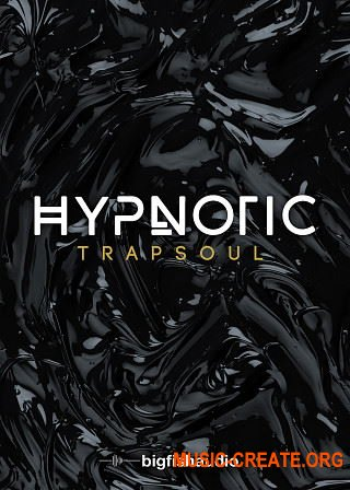 Big Fish Audio Hypnotic: Trapsoul (MULTiFORMAT) - сэмплы Trap