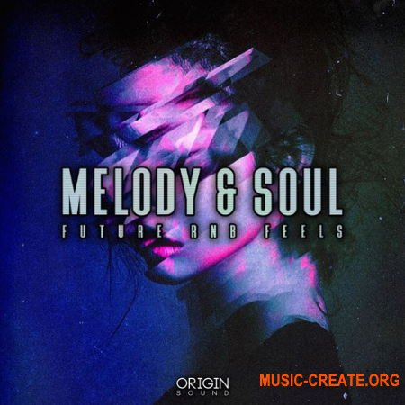 Origin Sound Melody and Soul Future RnB Feels (WAV MIDI) - сэмплы Future RnB, Soul
