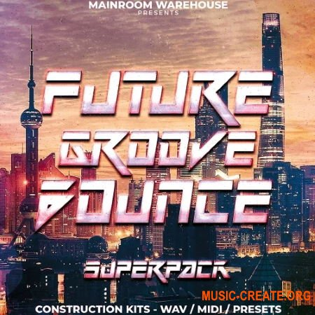 Mainroom Warehouse Future Groove Bounce Superpack (WAV/MIDI/Presets) - сэмплы EDM, Future House