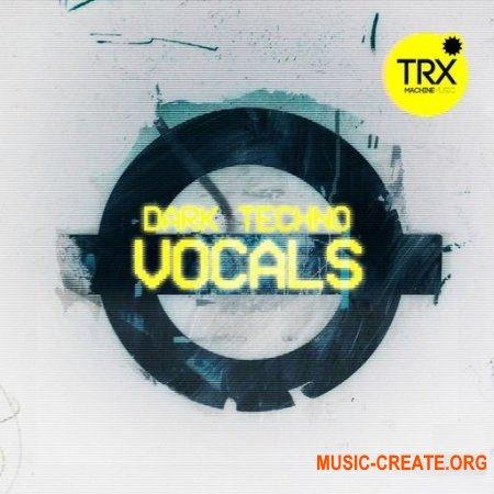 TRX Machinemusic Dark Techno Vocals (WAV) - вокальные сэмплы