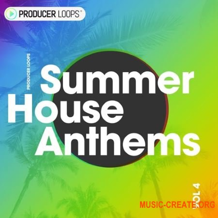Producer Loops Summer House Anthems Vol 4 (WAV) - сэмплы House