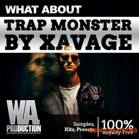 W. A. Production What About Trap Monster By Xavage (WAV Presets) - сэмплы Trap