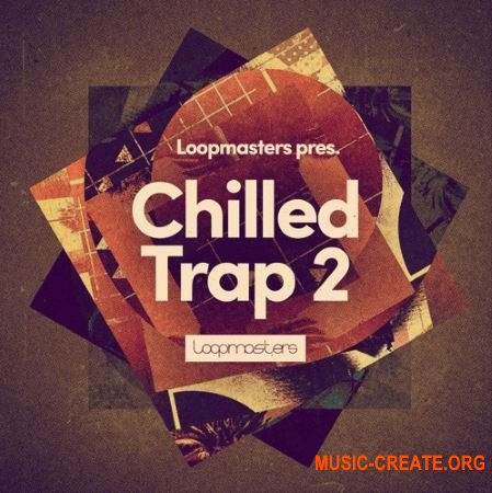 Loopmasters Chilled Trap 2 (WAV MIDi REX Patches) - сэмплы Chill Trap