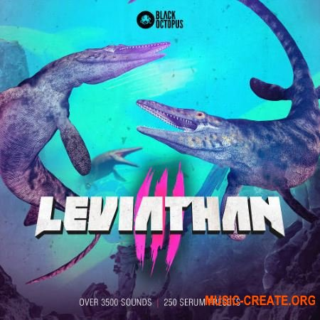 Black Octopus Sound Leviathan 3 (WAV MiDi Serum Presets) - сэмплы Dubstep, Future Bass, House, EDM, Chillout, Trap