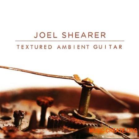 Joel Shearer Textured Ambient Guitar (WAV) - сэмплы гитары