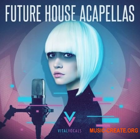 Vital Vocals Future House Acapellas (WAV) - вокальные сэмплы
