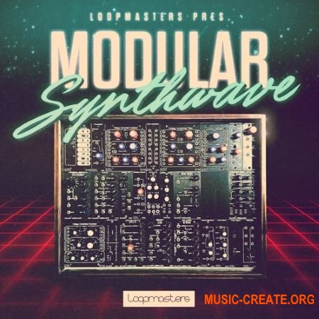 Loopmasters Modular Synthwave (MULTIFORMAT) - сэмплы Synthwave