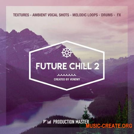 Production Master Future Chill 2 (WAV) - сэмплы Future Chill, Ambient