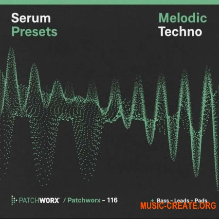 Loopmasters Patchworx 116 Melodic Techno Serum Presets (WAV MiDi FXP) - сэмплы Techno