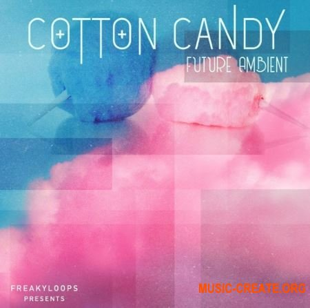 Freaky Loops Cotton Candy (WAV) - сэмплы Future Ambient