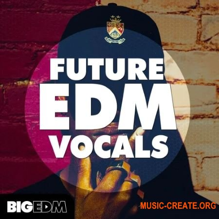 Big EDM Future EDM Vocals (WAV MIDI) - вокальные сэмплы