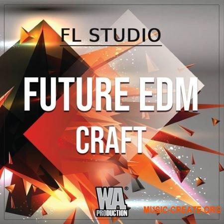 W.A.Production Future EDM Craft (WAV MIDI FXP FLP) - сэмплы EDM