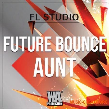 WA Production Future Bounce Aunt (Template For FL STUDiO + WAV MiDi SERUM MASSiVE) - сэмплы Future Bounce